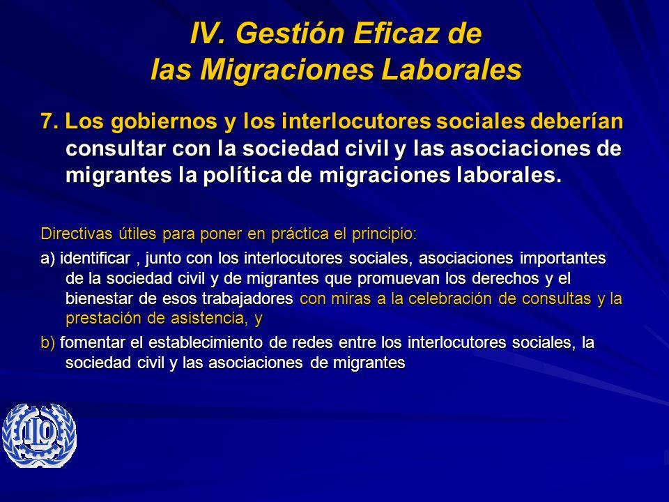 IV. Gestión Eficaz de las Migraciones Laborales 7. Los gobiernos y los interlocutores sociales deberían consultar con la sociedad civil y las asociaci