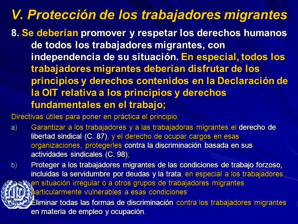 V. Protección de los trabajadores migrantes 8. Se deberían promover y respetar los derechos humanos de todos los trabajadores migrantes, con independe