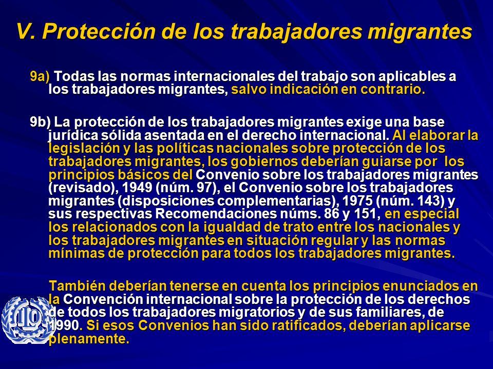 V. Protección de los trabajadores migrantes 9a) Todas las normas internacionales del trabajo son aplicables a los trabajadores migrantes, salvo indica