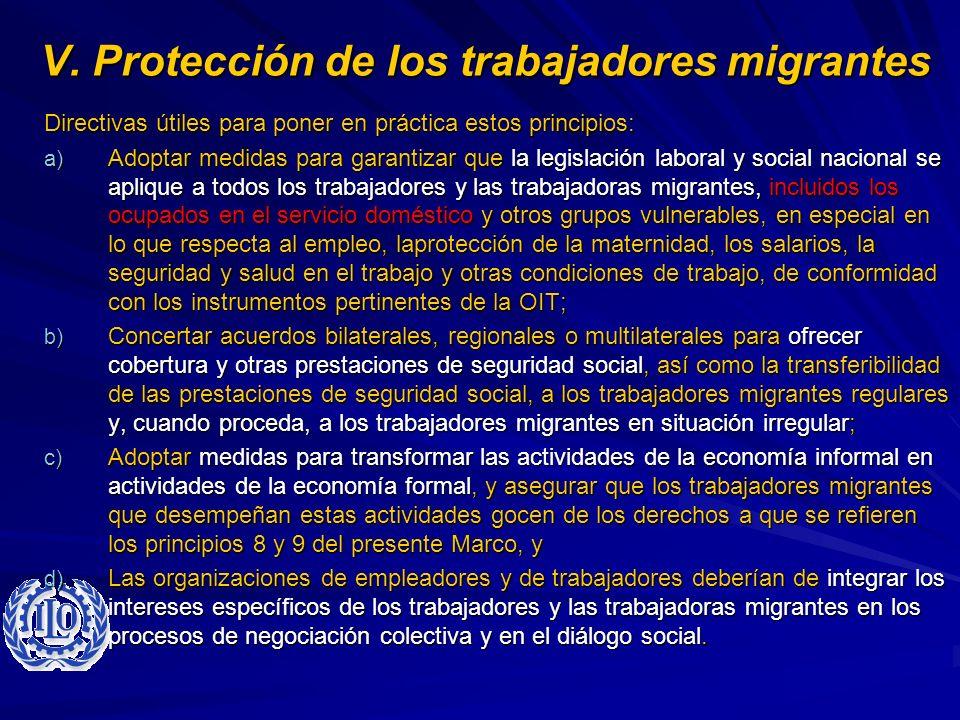 V. Protección de los trabajadores migrantes Directivas útiles para poner en práctica estos principios: a) Adoptar medidas para garantizar que la legis