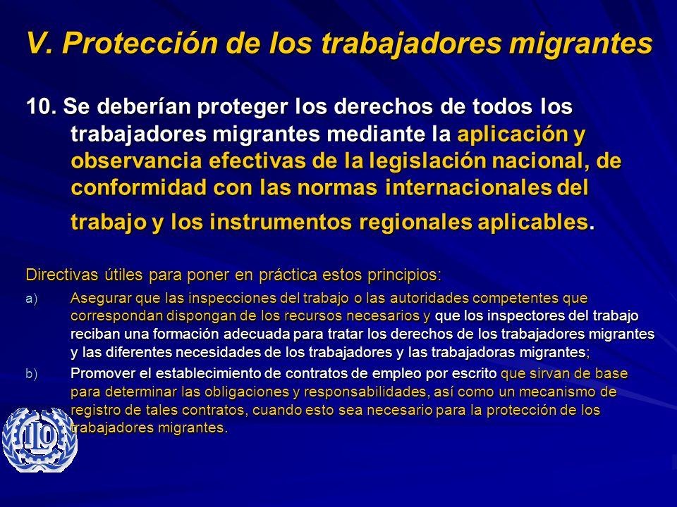V. Protección de los trabajadores migrantes 10. Se deberían proteger los derechos de todos los trabajadores migrantes mediante la aplicación y observa