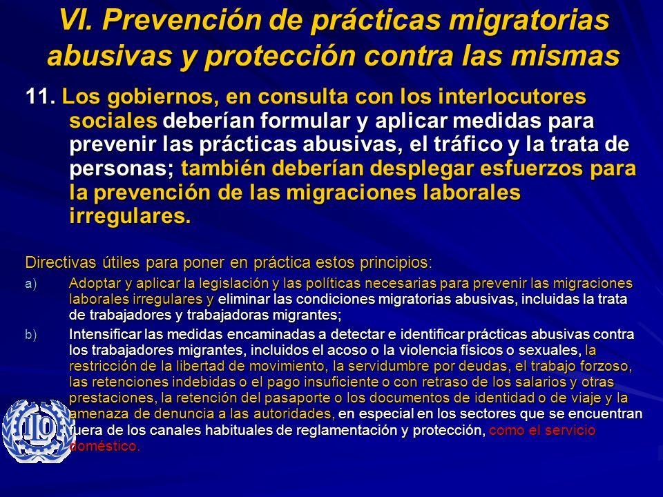 VI. Prevención de prácticas migratorias abusivas y protección contra las mismas 11. Los gobiernos, en consulta con los interlocutores sociales debería