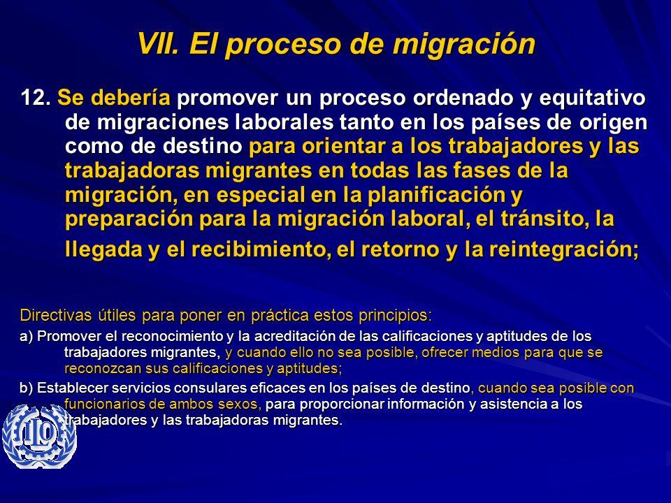 VII. El proceso de migración 12. Se debería promover un proceso ordenado y equitativo de migraciones laborales tanto en los países de origen como de d