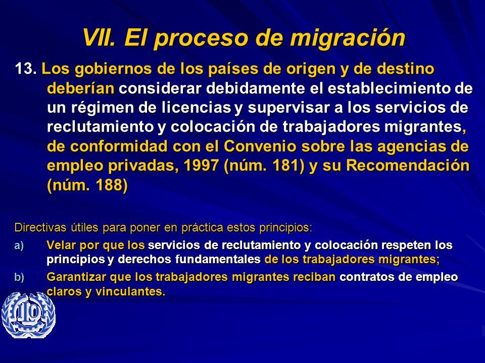 VII. El proceso de migración 13. Los gobiernos de los países de origen y de destino deberían considerar debidamente el establecimiento de un régimen d