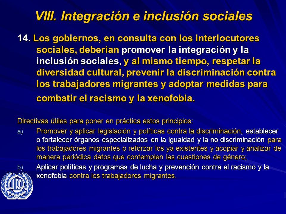 VIII. Integración e inclusión sociales 14. Los gobiernos, en consulta con los interlocutores sociales, deberían promover la integración y la inclusión