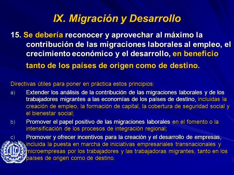 IX. Migración y Desarrollo 15. Se debería reconocer y aprovechar al máximo la contribución de las migraciones laborales al empleo, el crecimiento econ