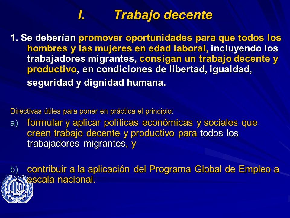 I.Trabajo decente 1. Se deberían promover oportunidades para que todos los hombres y las mujeres en edad laboral, incluyendo los trabajadores migrante