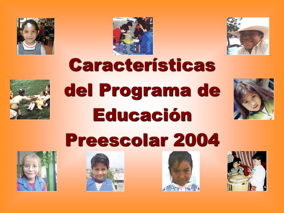 Características del Programa de Educación Preescolar 2004