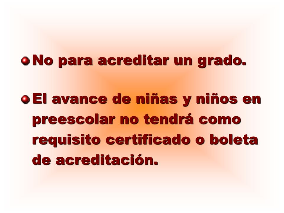 No para acreditar un grado. El avance de niñas y niños en preescolar no tendrá como requisito certificado o boleta de acreditación.