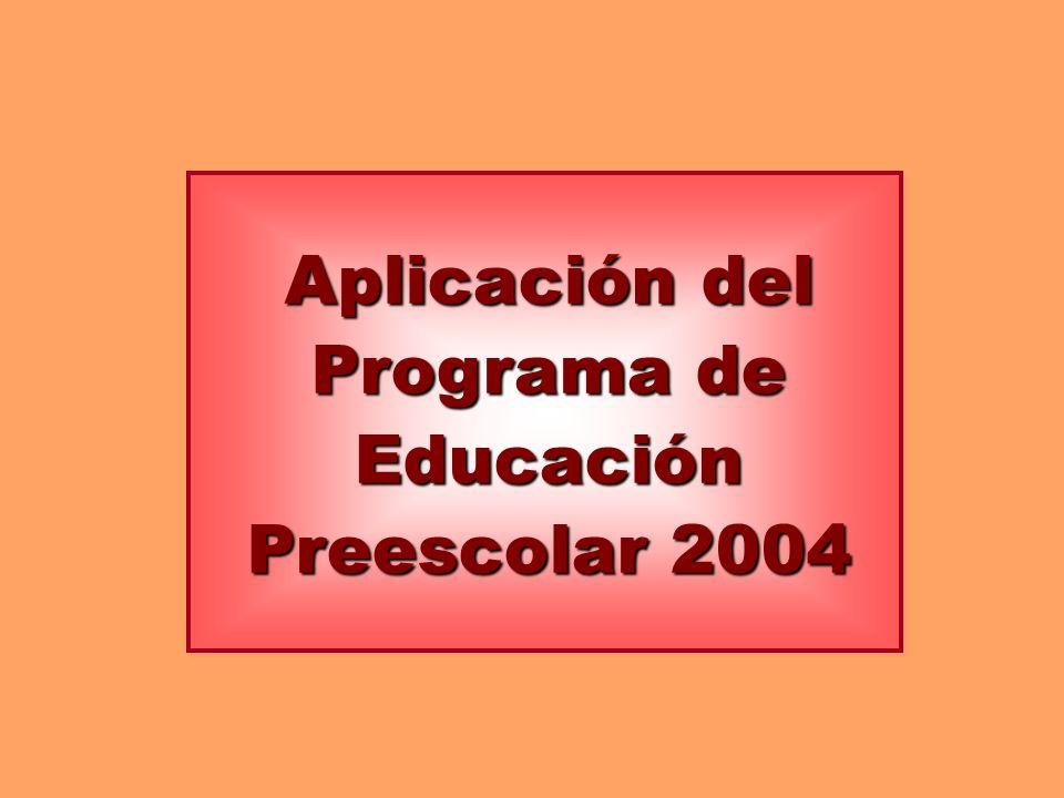 Aplicación del Programa de Educación Preescolar 2004
