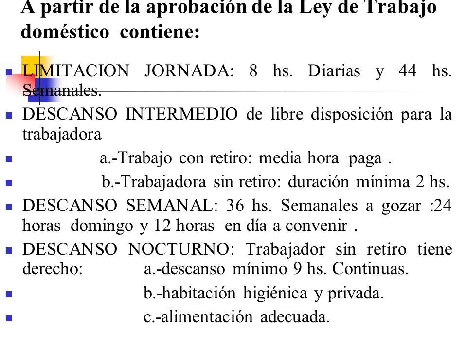A partir de la aprobación de la Ley de Trabajo doméstico contiene: LIMITACION JORNADA: 8 hs.