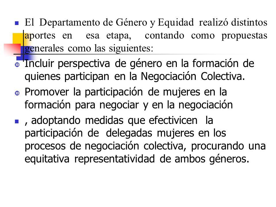 El Departamento de Género y Equidad realizó distintos aportes en esa etapa, contando como propuestas generales como las siguientes: Incluir perspectiva de género en la formación de quienes participan en la Negociación Colectiva.