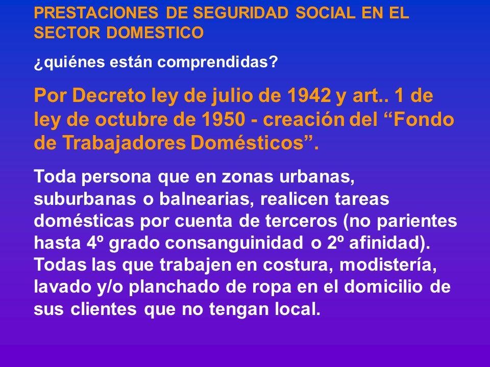 PRESTACIONES DE SEGURIDAD SOCIAL EN EL SECTOR DOMESTICO ¿quiénes están comprendidas? Por Decreto ley de julio de 1942 y art.. 1 de ley de octubre de 1