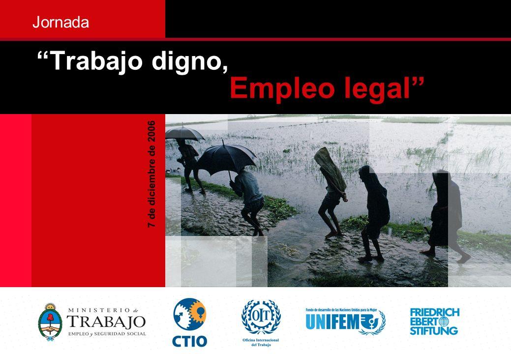 1 7 de diciembre de 2006 Secretaría de Trabajo Trabajo digno, Jornada Empleo legal