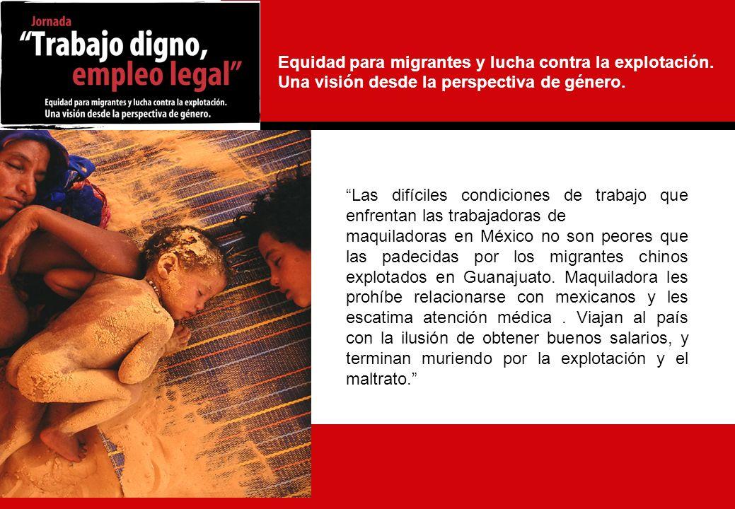 7 Las difíciles condiciones de trabajo que enfrentan las trabajadoras de maquiladoras en México no son peores que las padecidas por los migrantes chinos explotados en Guanajuato.