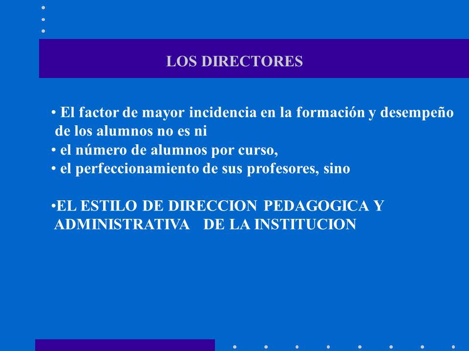 LOS DIRECTORES El factor de mayor incidencia en la formación y desempeño de los alumnos no es ni el número de alumnos por curso, el perfeccionamiento