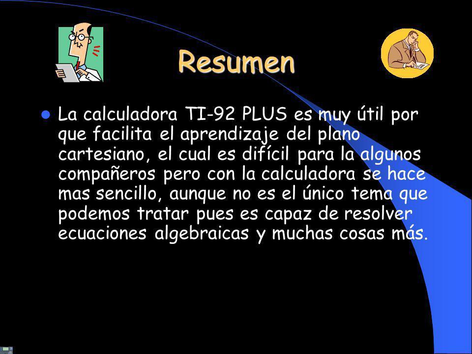 Resumen La calculadora TI-92 PLUS es muy útil por que facilita el aprendizaje del plano cartesiano, el cual es difícil para la algunos compañeros pero