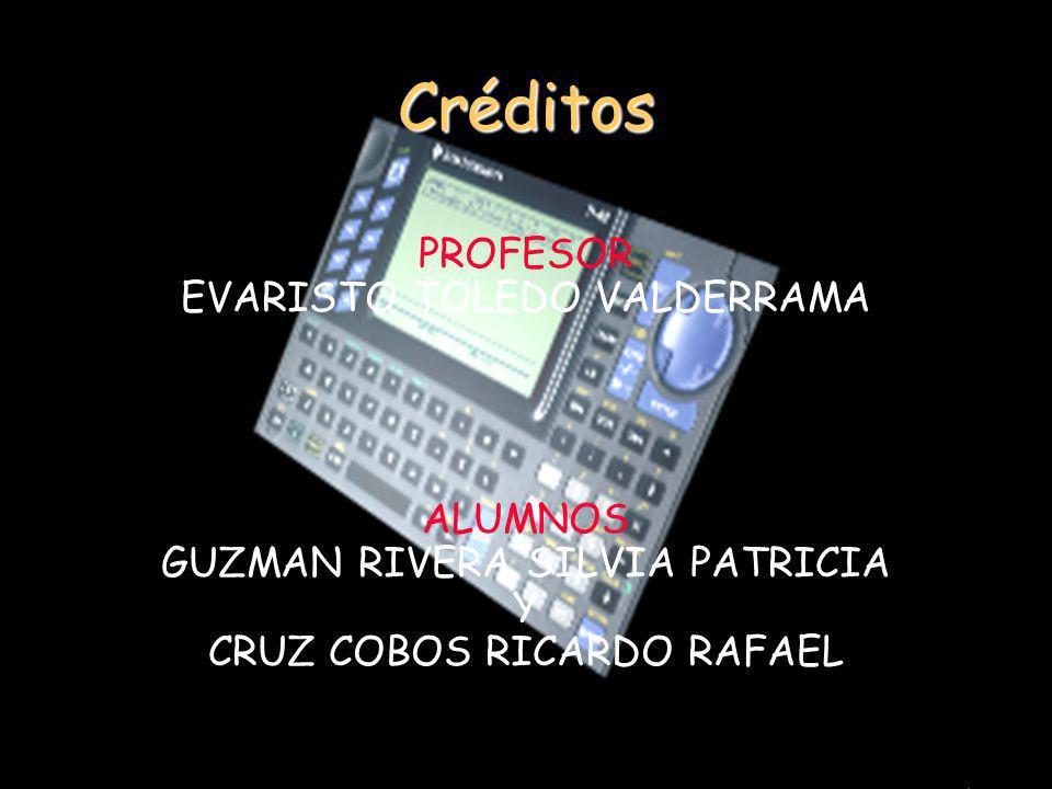 Créditos PROFESOR EVARISTO TOLEDO VALDERRAMA ALUMNOS GUZMAN RIVERA SILVIA PATRICIA Y CRUZ COBOS RICARDO RAFAEL