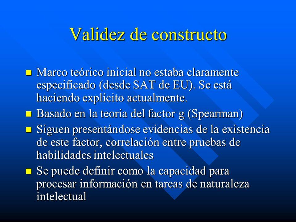 Validez de constructo Marco teórico inicial no estaba claramente especificado (desde SAT de EU). Se está haciendo explícito actualmente. Marco teórico