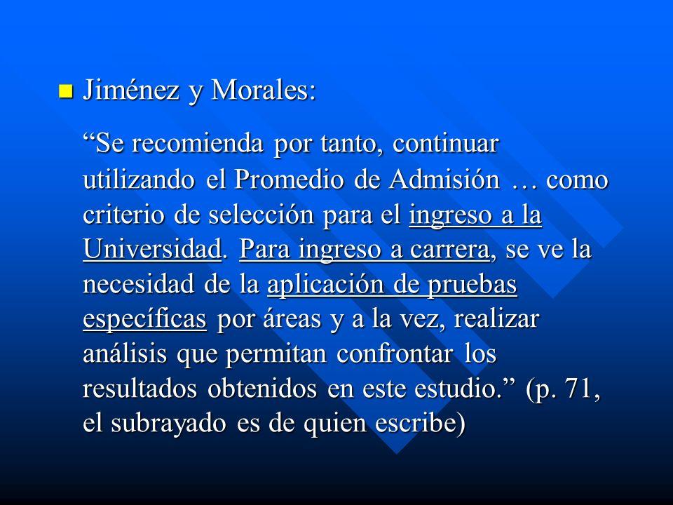 Jiménez y Morales: Jiménez y Morales: Se recomienda por tanto, continuar utilizando el Promedio de Admisión … como criterio de selección para el ingre