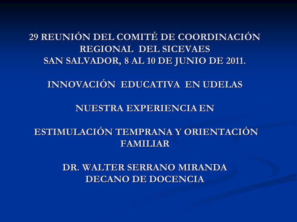 29 REUNIÓN DEL COMITÉ DE COORDINACIÓN REGIONAL DEL SICEVAES SAN SALVADOR, 8 AL 10 DE JUNIO DE 2011. INNOVACIÓN EDUCATIVA EN UDELAS NUESTRA EXPERIENCIA