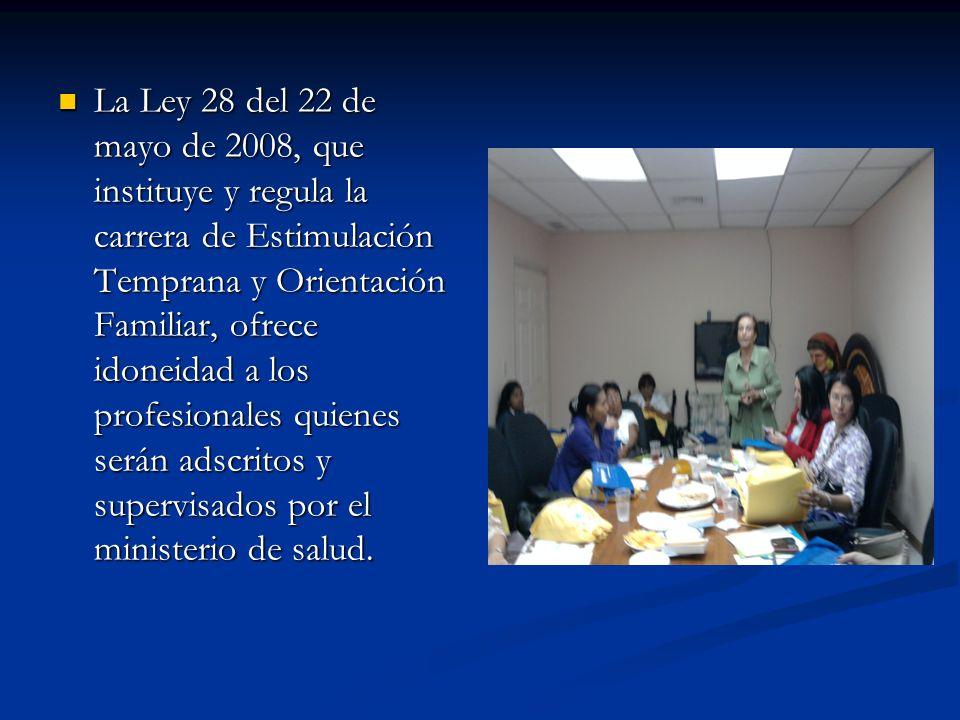 La Ley 28 del 22 de mayo de 2008, que instituye y regula la carrera de Estimulación Temprana y Orientación Familiar, ofrece idoneidad a los profesiona