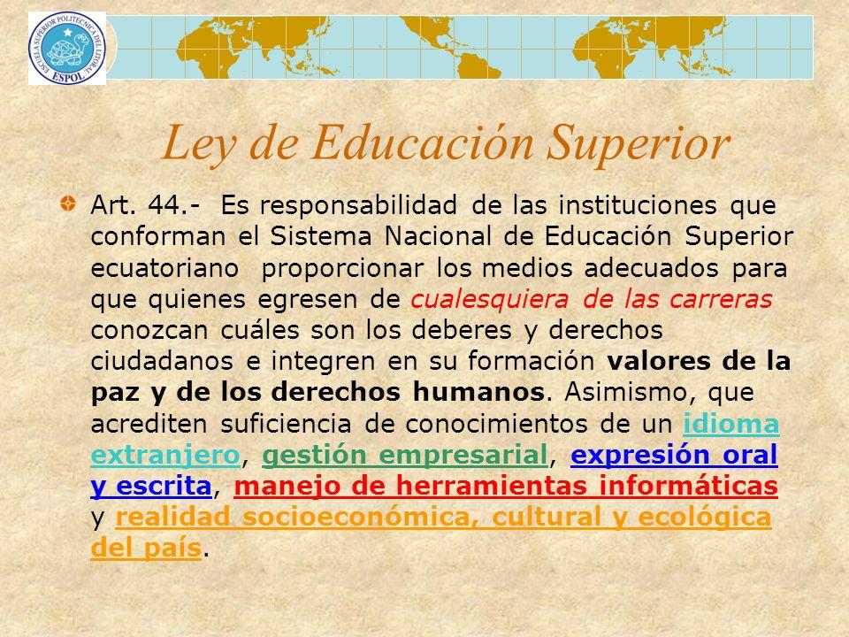 Ley de Educación Superior Art. 44.- Es responsabilidad de las instituciones que conforman el Sistema Nacional de Educación Superior ecuatoriano propor