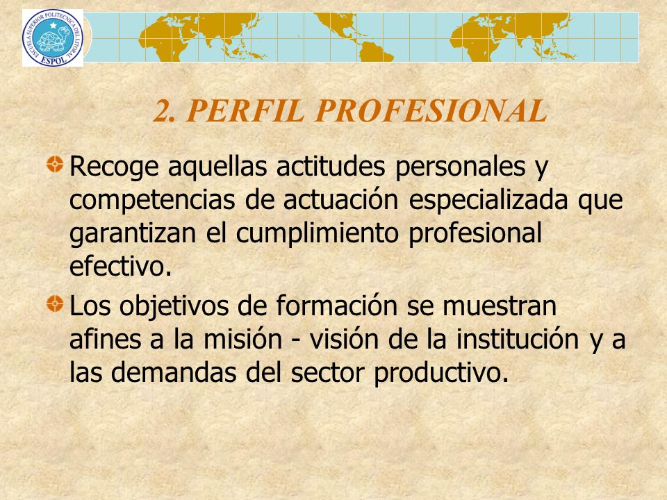 2. PERFIL PROFESIONAL Recoge aquellas actitudes personales y competencias de actuación especializada que garantizan el cumplimiento profesional efecti