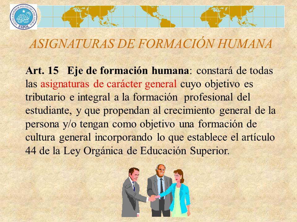 ASIGNATURAS DE FORMACIÓN HUMANA Art. 15 Eje de formación humana: constará de todas las asignaturas de carácter general cuyo objetivo es tributario e i