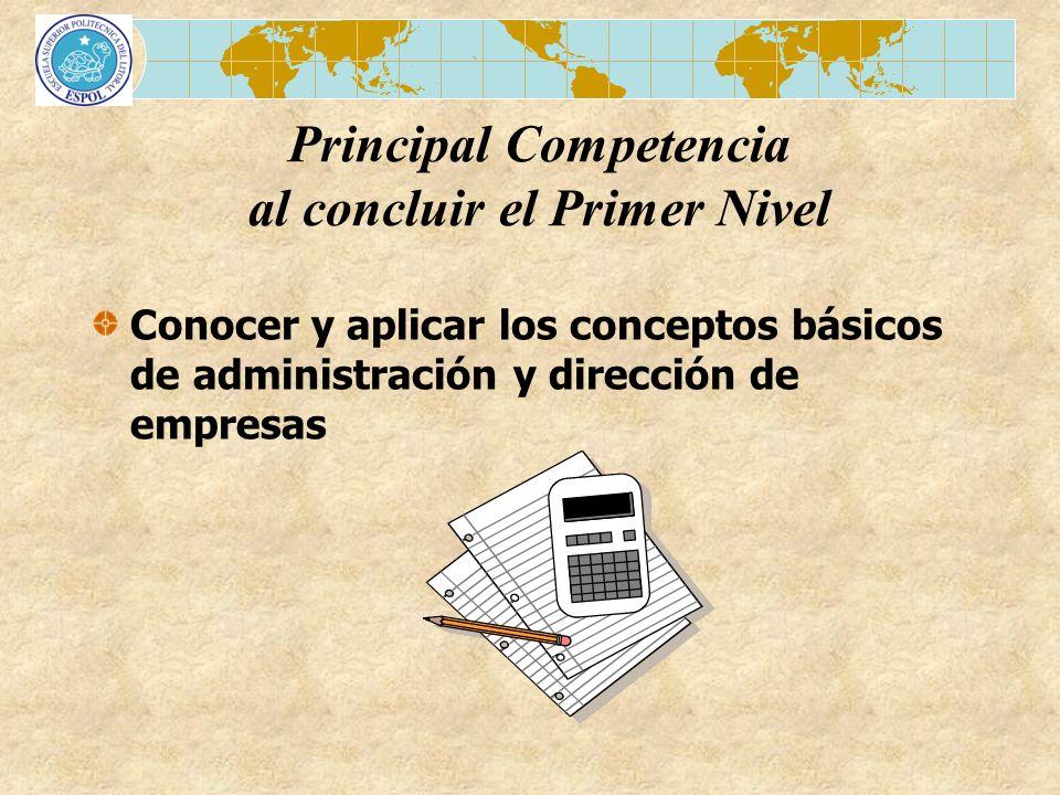 Conocer y aplicar los conceptos básicos de administración y dirección de empresas Principal Competencia al concluir el Primer Nivel
