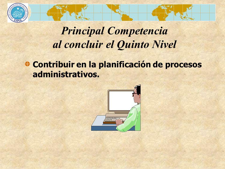 Contribuir en la planificación de procesos administrativos. Principal Competencia al concluir el Quinto Nivel