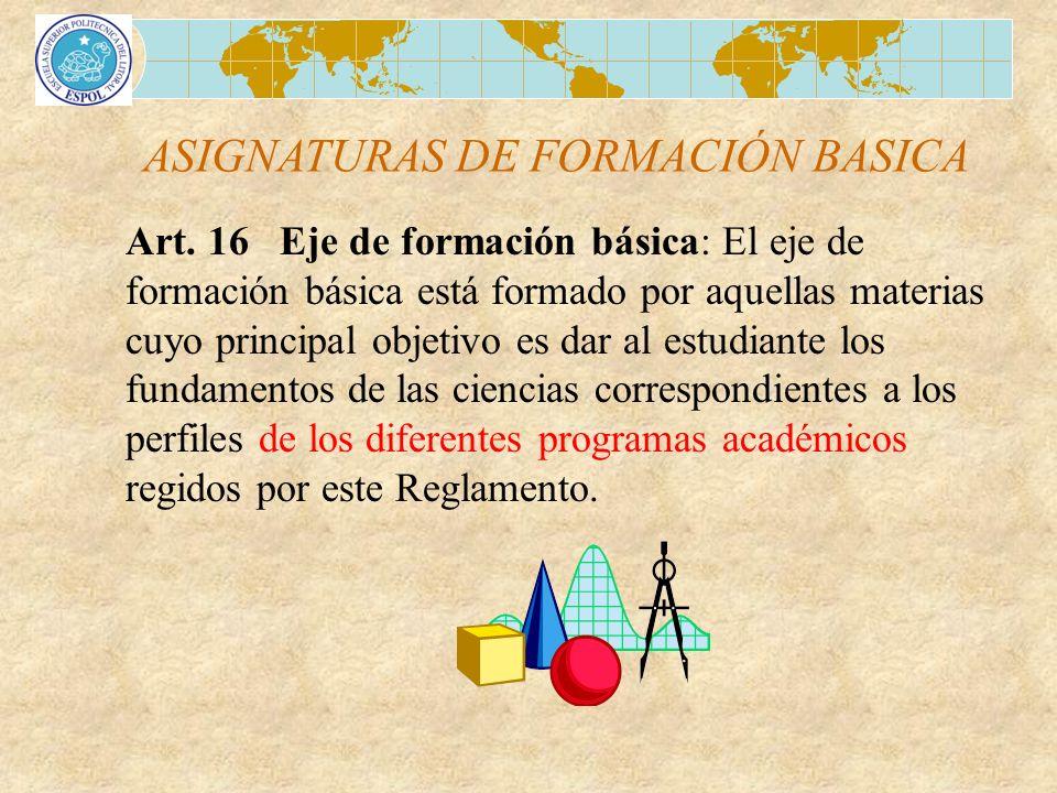 ASIGNATURAS DE FORMACIÓN BASICA Art. 16 Eje de formación básica: El eje de formación básica está formado por aquellas materias cuyo principal objetivo