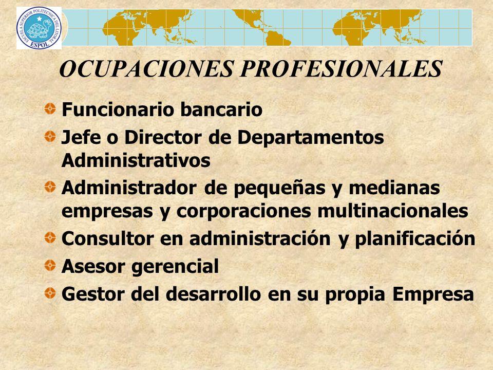 OCUPACIONES PROFESIONALES Funcionario bancario Jefe o Director de Departamentos Administrativos Administrador de pequeñas y medianas empresas y corpor