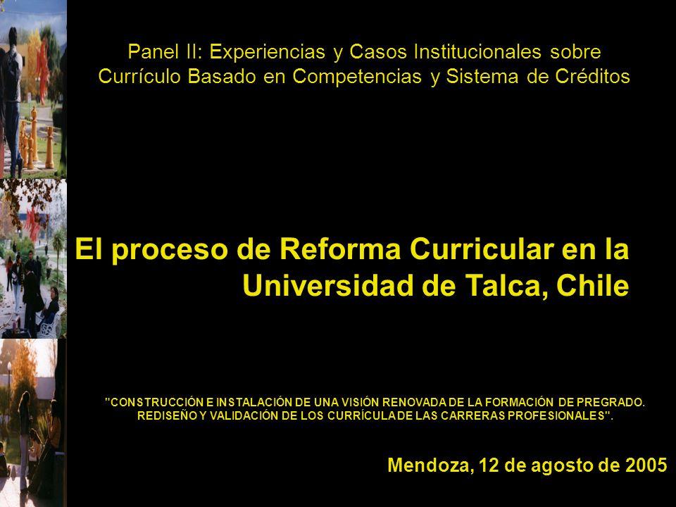 Panel II: Experiencias y Casos Institucionales sobre Currículo Basado en Competencias y Sistema de Créditos El proceso de Reforma Curricular en la Uni