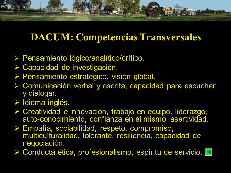DACUM: Competencias Transversales Pensamiento lógico/analítico/crítico. Capacidad de investigación. Pensamiento estratégico, visión global. Comunicaci