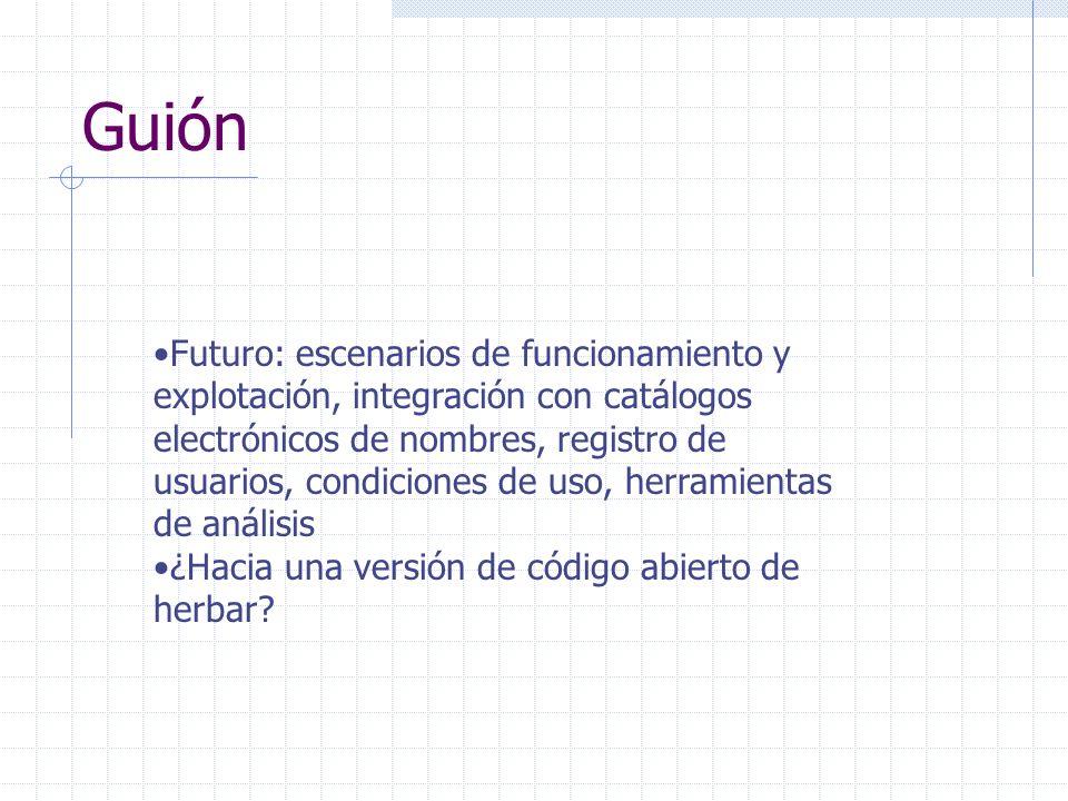 Guión Futuro: escenarios de funcionamiento y explotación, integración con catálogos electrónicos de nombres, registro de usuarios, condiciones de uso, herramientas de análisis ¿Hacia una versión de código abierto de herbar