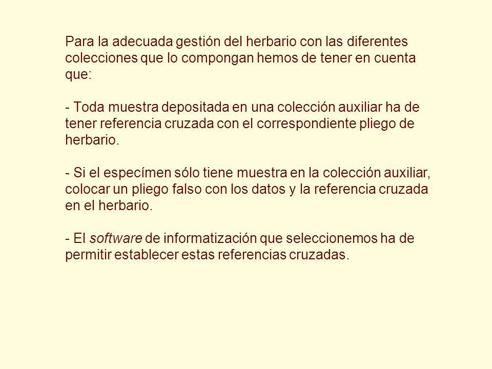 Para la adecuada gestión del herbario con las diferentes colecciones que lo compongan hemos de tener en cuenta que: - Toda muestra depositada en una c