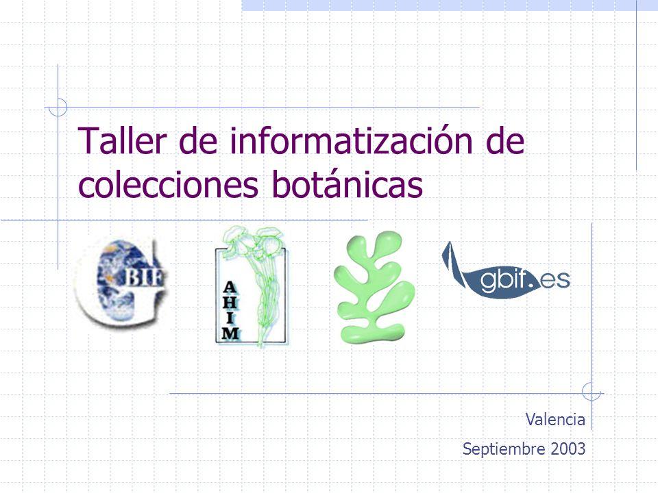 Taller de informatización de colecciones botánicas Valencia Septiembre 2003
