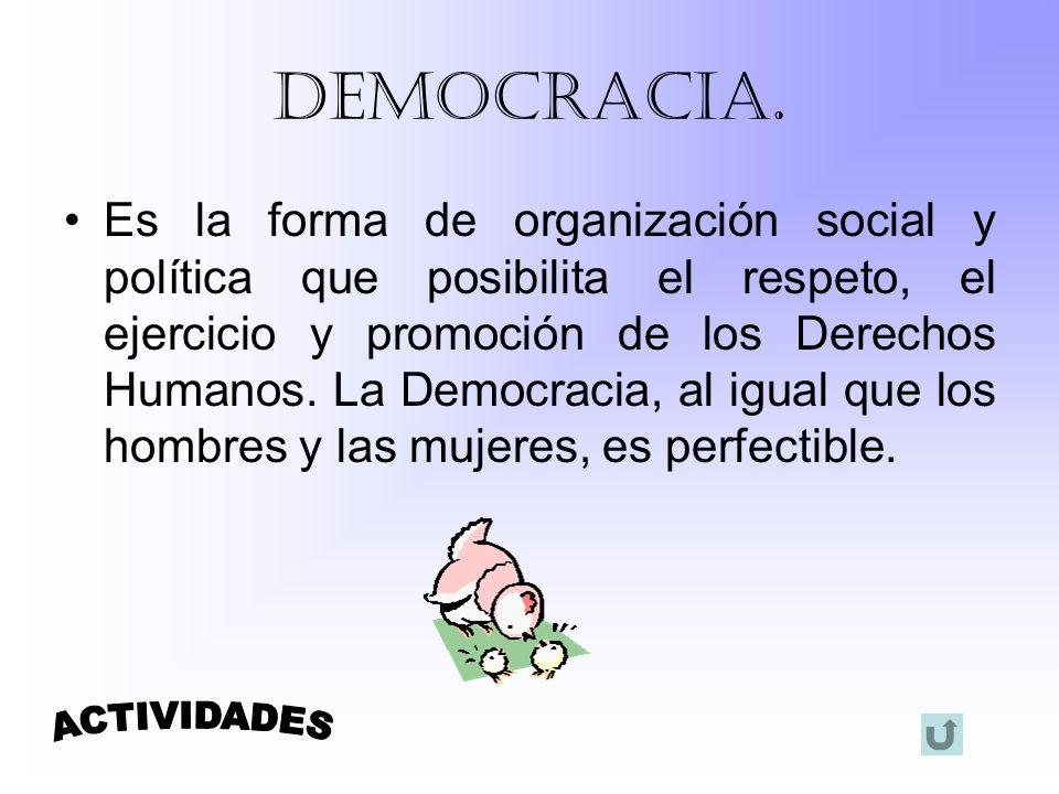 Democracia. Es la forma de organización social y política que posibilita el respeto, el ejercicio y promoción de los Derechos Humanos. La Democracia,