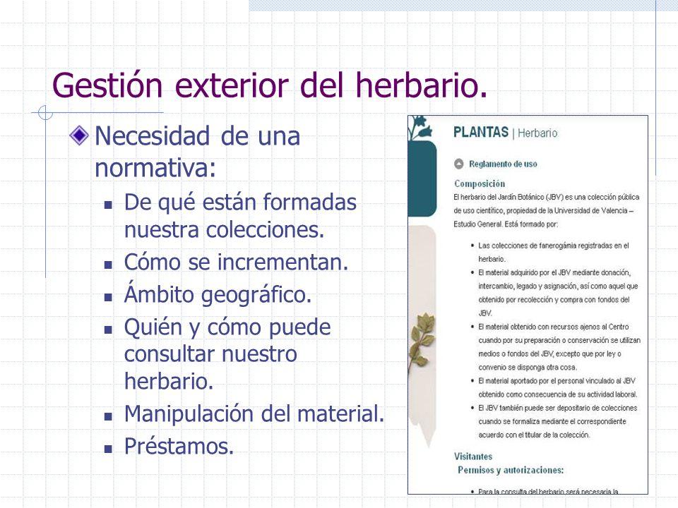 Gestión exterior del herbario. Necesidad de una normativa: De qué están formadas nuestra colecciones. Cómo se incrementan. Ámbito geográfico. Quién y
