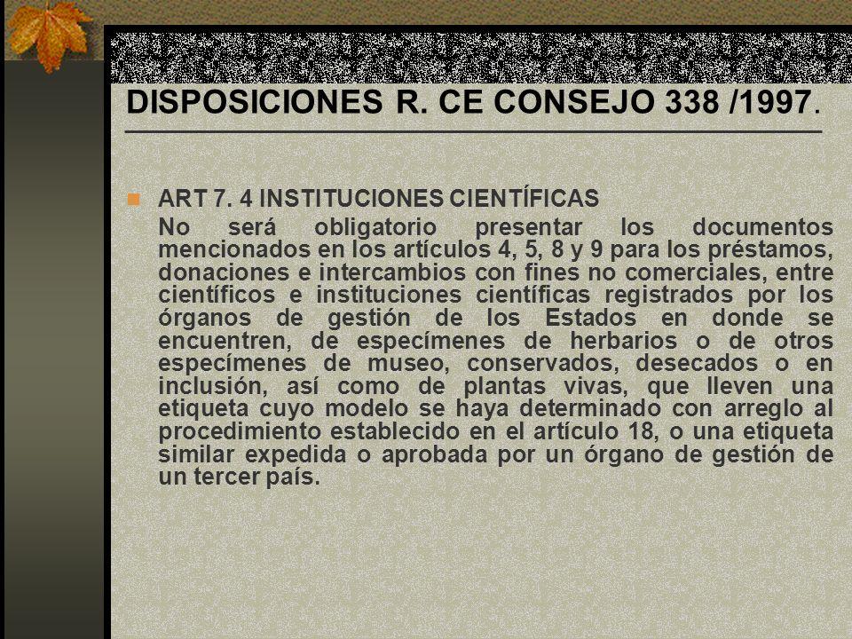 DISPOSICIONES R. CE CONSEJO 338 /1997. ART 7. 4 INSTITUCIONES CIENTÍFICAS No será obligatorio presentar los documentos mencionados en los artículos 4,