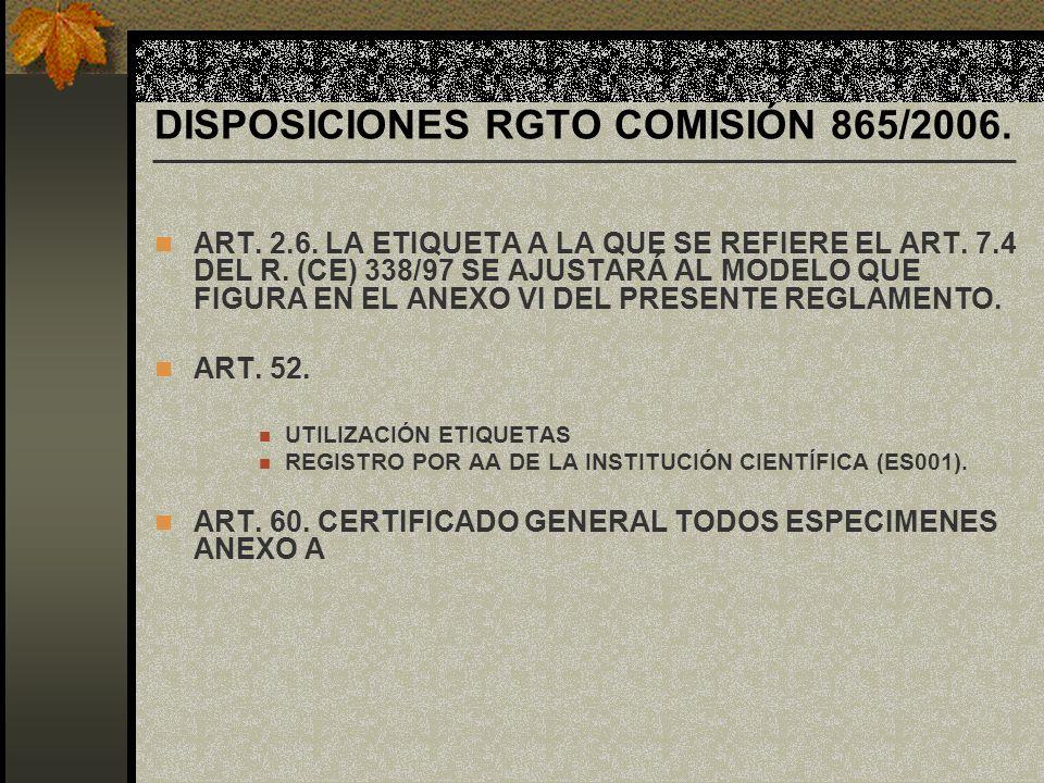 DISPOSICIONES RGTO COMISIÓN 865/2006. ART. 2.6. LA ETIQUETA A LA QUE SE REFIERE EL ART. 7.4 DEL R. (CE) 338/97 SE AJUSTARÁ AL MODELO QUE FIGURA EN EL