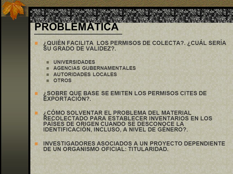 PROBLEMÁTICA ¿QUIÉN FACILITA LOS PERMISOS DE COLECTA?. ¿CUÁL SERÍA SU GRADO DE VALIDEZ?. UNIVERSIDADES AGENCIAS GUBERNAMENTALES AUTORIDADES LOCALES OT