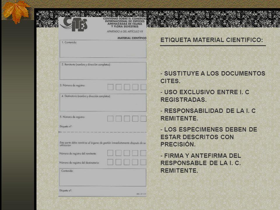 ETIQUETA MATERIAL CIENTIFICO: - SUSTITUYE A LOS DOCUMENTOS CITES. - USO EXCLUSIVO ENTRE I. C REGISTRADAS. - RESPONSABILIDAD DE LA I. C REMITENTE. - LO