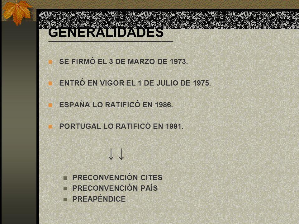 GENERALIDADES SE FIRMÓ EL 3 DE MARZO DE 1973. ENTRÓ EN VIGOR EL 1 DE JULIO DE 1975. ESPAÑA LO RATIFICÓ EN 1986. PORTUGAL LO RATIFICÓ EN 1981. PRECONVE