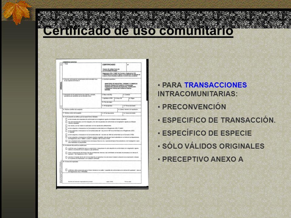 Certificado de uso comunitario PARA TRANSACCIONES INTRACOMUNITARIAS: PRECONVENCIÓN ESPECIFICO DE TRANSACCIÓN. ESPECÍFICO DE ESPECIE SÓLO VÁLIDOS ORIGI