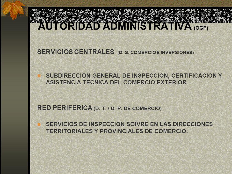 AUTORIDAD ADMINISTRATIVA (OGP) SERVICIOS CENTRALES (D. G. COMERCIO E INVERSIONES) SUBDIRECCION GENERAL DE INSPECCION, CERTIFICACION Y ASISTENCIA TECNI
