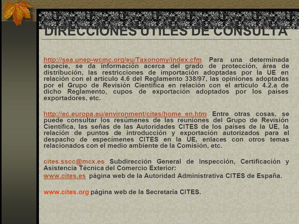 DIRECCIONES ÚTILES DE CONSULTA http://sea.unep-wcmc.org/eu/Taxonomy/index.cfm Para una determinada especie, se da información acerca del grado de prot
