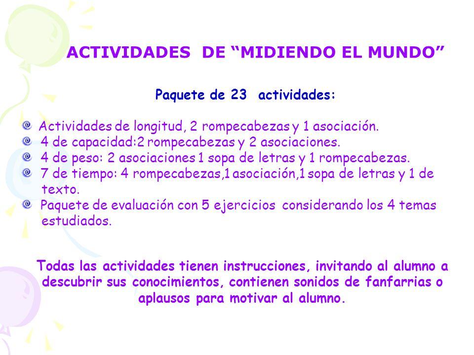 ACTIVIDADES DE MIDIENDO EL MUNDO Todas las actividades tienen instrucciones, invitando al alumno a descubrir sus conocimientos, contienen sonidos de f