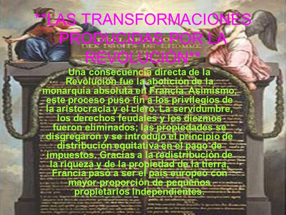 **LAS TRANSFORMACIONES PRODUCIDAS POR LA REVOLUCIÓN** Una consecuencia directa de la Revolución fue la abolición de la monarquía absoluta en Francia.